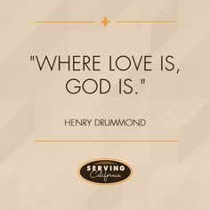 """""""Where love is, God is."""""""
