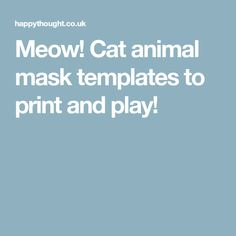 Meow! Cat animal mask templates to print and play!