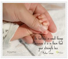 Be faithful in small things because it is in them that your strengh lies. ~Mother Teresa <3 More beautiful family quotes on Joy of Mom. <3   https://www.facebook.com/joyofmom  #family #children #inspirational #quotes #joyofmom