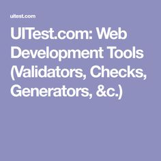 UITest.com: Web Development Tools (Validators, Checks, Generators, &c.)