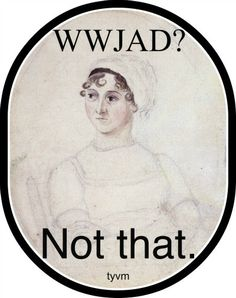 What would Jane Austen do? Not that.