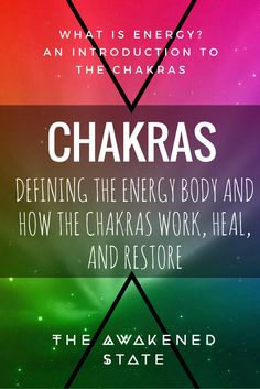 Chakras: Defining the Energy body and how the chakras work, heal and restore. - The Awakened State. An introduction to Energy. Click to read more.