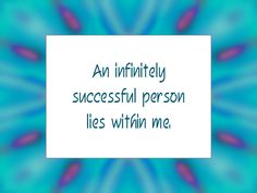 """Daily Affirmation for March 9, 2015 #affirmation #inspiration - """"An infinitely successful person lies within me."""""""