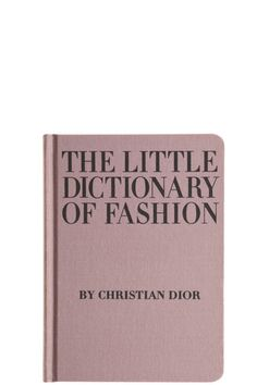 The Little Dictionary of Fashion by HACHETTE BOOK GROUP  Christian Dior reveals the secrets of style in this charming handbook that no woman should be without. An indispensable guide that covers everything from what to wear to a wedding and how to tie a scarf to how to walk with grace.