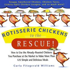 Rotisserie Chickens to the Rescue!: How to Use the Already-Roasted Chickens You Purchase at the Market to Make More Than 125 Simple and Delicious Meals by Carla Fitzgerald Williams,http://www.amazon.com/dp/0786888040/ref=cm_sw_r_pi_dp_kxG3rb0Y3SSBKW9W