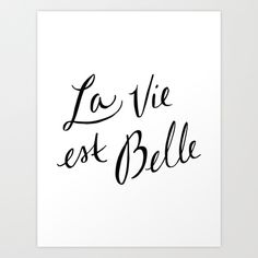La Vie Est Belle (I) Art Print by Note to Self: The Print Shop | Society6