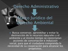 Derecho Administrativo<br />Marco Jurídico del Derecho Ambiental<br />Busca conservar, aprovechar y evitar la destrucción ...