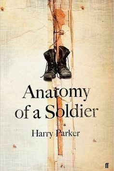 Anatomy of a Soldier by Harry Parker – March 3 | 27 Brilliant Books You Must Read This Winter