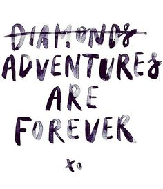 Adventures are forever.