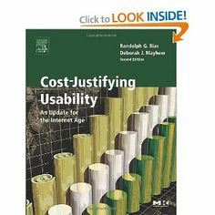Cost-Justifying Usability, Second Edition: An Update for the Internet Age, Second Edition (Interactive Technologies): Randolph G. Bias, Debo...
