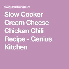 Slow Cooker Cream Cheese Chicken Chili Recipe - Genius Kitchen