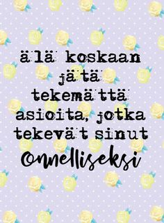 Uskalla luottaa ja toivoa, tehdä ja kokeilla. Älä odota. Elämä on lyhyempi kuin ajattelet. Cool Words, Wise Words, Think, Self Development, Funny Texts, Positive Vibes, Affirmations, Qoutes, Inspirational Quotes