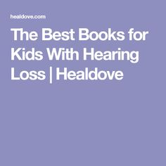 The Best Books for Kids With Hearing Loss   Healdove