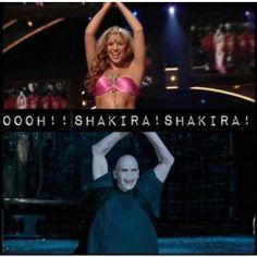Voldemort like Shakira too