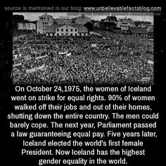 """unbelievable-facts: """"On October 24,1975, the women of Iceland went on strike for equal rights. 90% of women walked off their jobs and out of their homes, shutting down the entire country. The men could barely cope. The next year, Parliament passed a..."""