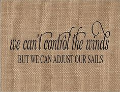 """We Can't Control The Winds Burlap Art Print. """"WE CAN'T CONTROL THE WINDS BUT WE CAN ADJUST OUR SAILS"""" If you are looking for a unique keepsake gift look no further! Our natural burlap fabric prints will be cherished for years to come! They make unique gifts for weddings, anniversaries, birthdays, engagements, housewarming, Christmas, Valentine's Day, Mother's Day, Father's Day and """"Just Because""""!! ~Printed with black ink onto real burlap ~Print measurements are 8.5"""" x 11"""" ~Print is…"""