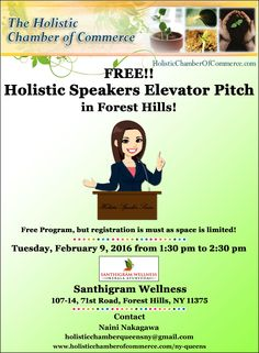 FREE!! Holistic Speakers Elevator Pitch in Forest Hills Tuesday, February 9, 2016 from 1:30 pm to 2:30 pm	 Santhigram Wellness, 107-14, 71st Road, Forest Hills, NY 11375  Register Online Here http://conta.cc/1NjnHrZ