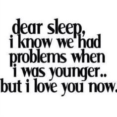 Oh the irony of it all! I COULD sleep when I was younger but I didn't want to, and now that I am older I CAN'T sleep and I want to!