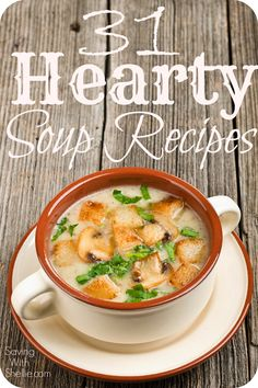 31 Hearty Soup Recipes. Pin this for some great dinner ideas on a cold day.