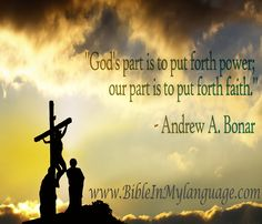"""God's part is to put forth power; our part is to put forth faith.""  - Andrew A. Bonar / www.bibleinmylanguage.com"