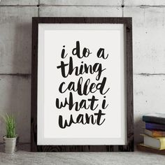 I do a a thing called what I want http://www.notonthehighstreet.com/themotivatedtype/product/i-do-a-thing-called-what-i-want-typography-print @notonthehighst #notonthehighstreet