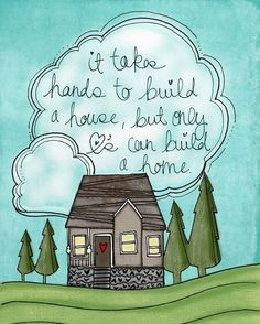It takes hands to build a house.but only hearts can build a home lets keep building homes Home Quotes And Sayings, Quotes To Live By, Love Quotes, Inspirational Quotes, Fun Sayings, Peace Quotes, Quotes Images, Motivational Quotes, The Words