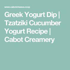 Greek Yogurt Dip | Tzatziki Cucumber Yogurt Recipe | Cabot Creamery
