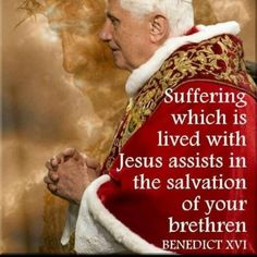 Something to remember when we think that our suffering is meaningless or inconsequential. Jesus died and rose from the dead, redeeming all suffering, making it meaningful. So even the littlest bit of suffering, suffered with Him, counts. Catholic Saints, Roman Catholic, Pope Benedict Xvi, Saint Quotes, Catholic Quotes, Pope Francis, Inspirational Quotes, Wisdom, Words