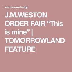 "J.M.WESTON ORDER FAIR ""This is mine""   TOMORROWLAND FEATURE"
