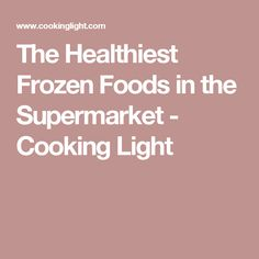 The Healthiest Frozen Foods in the Supermarket - Cooking Light