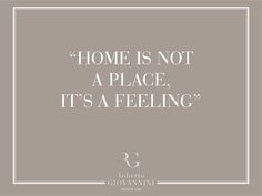 """Home is not a place, it's a feeling"""