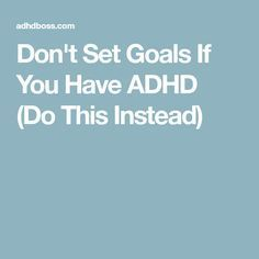Don't Set Goals If You Have ADHD (Do This Instead)