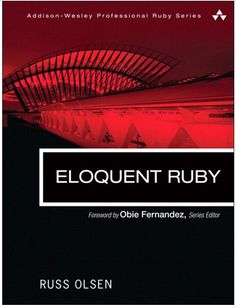 Read Now Eloquent Ruby (Addison-Wesley Professional Ruby Series), Author Russ Olsen Computer Technology, Computer Science, Computer Books, Olsen, Learn Ruby, Ruby Programming, Ruby On Rails, Programming Tutorial