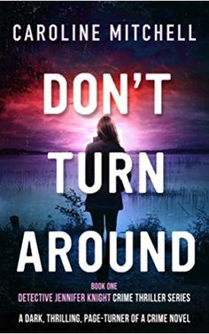 Don't Turn Around: A dark, thrilling, page-turner of a crime novel (Detective Jennifer Knight Crime Thriller Series Book 1)