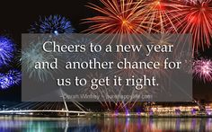 #quote - Cheers to a new year and another chance for us to get it right....more on purehappylife.com