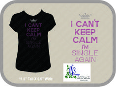 I Can't Keep Calm, I'm Single Again T-Shirt