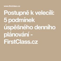 Postupně k velecíli: 5 podmínek úspěšného denního plánování - FirstClass.cz