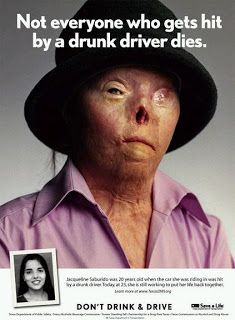 """This ad is a very strong Persuasive ad. Having the headline, """"Not everyone who gets hit by a drunk driver dies,"""" and having her before picture and the picture of how she looks now is a very strong and shocking advertisement. Seeing what can happen to someone who got hit by a drunk driver is astonishing and the ad just speaks for itself. http://deardrunkdriver.com/"""