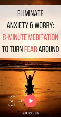 Eliminate Anxiety and Worry: Meditation to Turn Fear Around