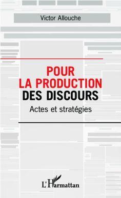 Pour la production des discours : actes et stratégies / Victor Allouche - Paris : L'Harmattan, cop. 2013