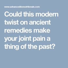 Could this modern twist on ancient remedies make your joint pain a thing of the past?