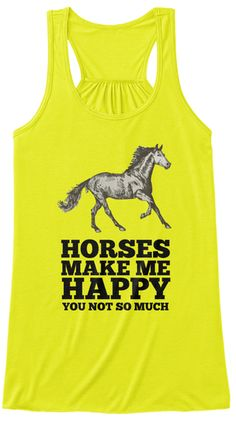 Horses Make Me Happy You Not So Much  Neon Yellow T-Shirt Front