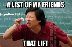 Lifting friends...yeah very accurate