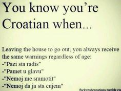 You know you're Croatian when...