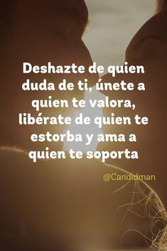 20161025-deshazte-de-quien-duda-de-ti-unete-a-quien-te-valora-liberate-de-quien-te-estorba-y-ama-a-quien-te-soporta-candidman-pinterest