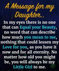 A Message For My Daughter love quote daughter family quotes daughter quotes message Love My Daughter Quotes, Father Daughter Quotes, Birthday Quotes For Daughter, Mother Quotes, Message To Daughter, Love Quotes For Daughter, Poems For Daughters, Inspirational Quotes For Daughters, Father Daughter Love Quotes