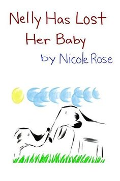 Nelly Has Lost Her Baby by Nicole Rose, http://www.amazon.com/dp/B00M3JSZG2/ref=cm_sw_r_pi_dp_pqKtvb00YJQEN