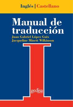 Manual de traducción inglés-castellano : teoría y práctica / Juan Gabriel López Guix, Jacqueline Minett Wilkinson