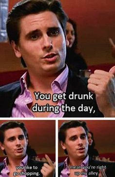 You Get Drunk funny quotes hilarious laughter keeping up with the kardashians funny images cool images quote and memes lord disick sightings lord disick quotes Scott Disick Quotes, Lord Disick, Can't Stop Laughing, How I Feel, Flirting, Just In Case, I Laughed, Laughter, Haha
