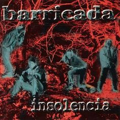 Insolencia (1996) http://oigofotos.wordpress.com/2013/10/03/adios-a-las-armas-barricada-anuncian-el-fin-de-la-banda-con-su-definitiva-disolucion-tras-30-anos-de-rock/#more-2201